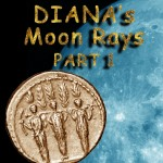Diana's Moon Rays – Part I