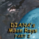 Diana's Moon Rays – Part II