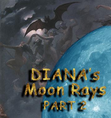Diana's Moon Rays - Part II