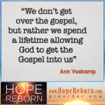 """Don't Get Over the Gospel"" Ann Voskamp"