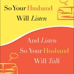 How to Talk So Your Husband Will Listen...