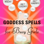 The Busy Witch: GODDESS SPELLS FOR BUSY GIRLS