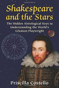 Cover of Shakespeare and the Stars:  he Hidden Astrological Keys to Understanding the World's Greatest Playwright by Priscilla Costello