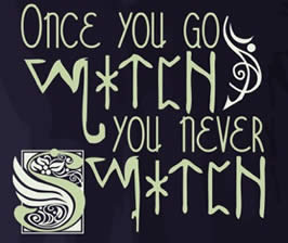 """a sign with the text """"Once you go witch, you never switch"""""""
