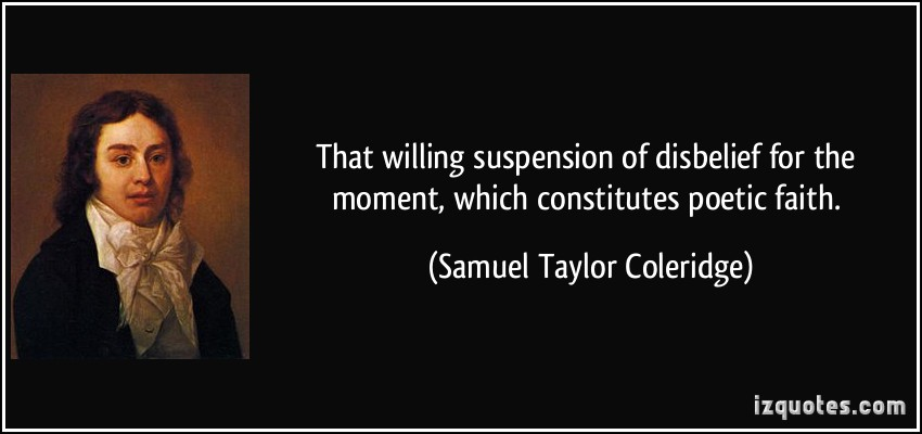 quote-that-willing-suspension-of-disbelief-for-the-moment-which-constitutes-poetic-faith-samuel-taylor-coleridge-40129