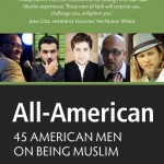 "New Book ""All American: 45 Men on Being Muslim – An Anthology of American Muslim Voices"