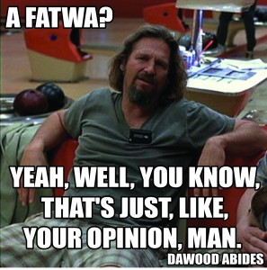 Don't Fall for the Crazy Fatwa – It's Either False or Just an Opinion