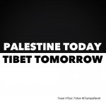 Palestine Today - Tibet Tomorrow