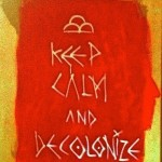 Keep Calm and Decolonize