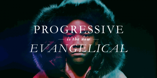 Progressive is the New Evangelical