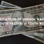 The Implications Of Minimum Wage Laws On Youth Pastors And Youth Workers
