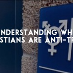 Understanding Why Christians are Anti-Trans