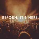 Reform it's Here: What this Means Exactly