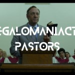 Megalomaniactic Pastors: What if Your Pastor's a Functional Psychopath?