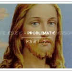 Why a White Jesus is a Problematic Version of Jesus: Why and How He is a Dangerous Tyrant (Part 2)