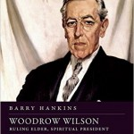 When Religious Biography Is Not Hagiography: Woodrow Wilson