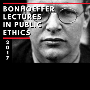 2017 poster for Bonhoeffer Lectures in Public Ethics at Union Theological Seminary