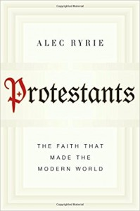 Ryrie, Protestants: The Faith That Made the Modern World