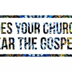 Does Your Church Hear The Gospel?