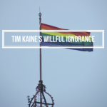 Tim Kaine's Willful Ignorance