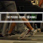 The Pseudo-Gospel Treadmill