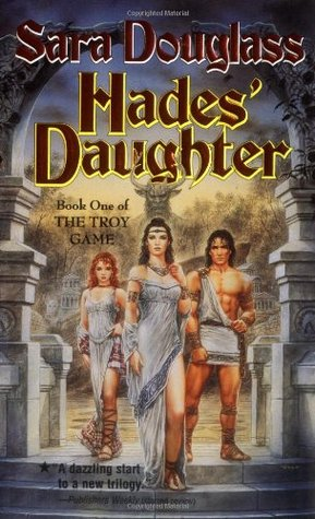 Book Review: Hades' Daughter, Book 1 of The Troy Game by Sara Douglass