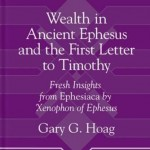 Gary Hoag's Wealth in Ancient Ephesus and 1 Timothy— Part One