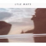 Lyle Mays— The Neglected Star