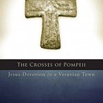Bruce Longenecker's The Crosses of Pompeii– Part One