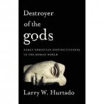 Larry Hurtado's Destroyer of the Gods– Part One