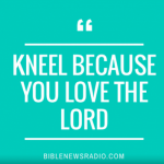Kneel Because You Love the Lord