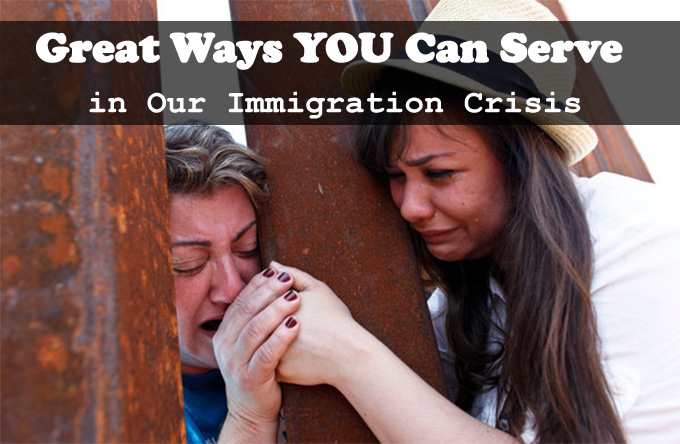 Great ways YOU can serve in Our immigration Crisis
