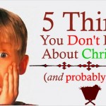 Five Things You Don't Know About  Christmas (and probably should)