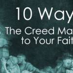 10 Ways the Creed Matters to Your Faith