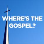 Where's The Gospel?