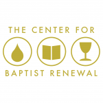A New Initiative: The Center for Baptist Renewal