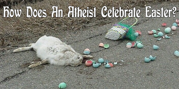 The 'reason' for celebrating Easter as an atheist