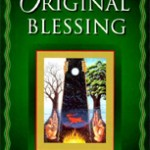 """Out Beyond Ideas"" for Advent:  Original Blessing, Creation Spirituality, and Social Justice"