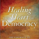 0102 Parker Palmer Healing the Heart of Democracy