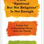 "Why ""Spiritual And Religious"" Is More Radical Than ""Spiritual But Not Religious"""
