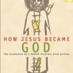 "Ehrman's ""How Did Jesus Become God?"" and What Does Resurrection Mean Today?"