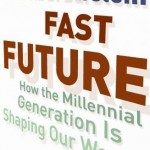 """Fast Future: How the Millennial Generation Is Shaping Our World"""