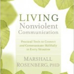 """What You Say Next Will Change Your World"":  Practicing Nonviolent Communication"