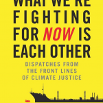 """Dispatches from the Front Lines of Climate Justice"""