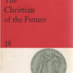 Karl Rahner, The Christian of the Future (1965)