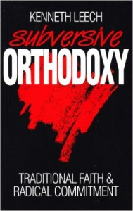 """""""Subversive Orthodoxy"""" by Kenneth Leech. The title says it all."""