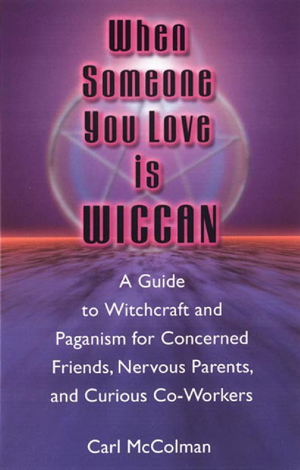 """When Someone You Love is Wiccan"" by Carl McColman"