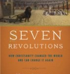 CBB Review – Seven Revolutions: How Christianity Changed the World and Can Change it Again