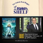 Off the Shelf with guest with Raymond Arroyo