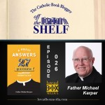 Off the Shelf 026 with Father Michael Kerper